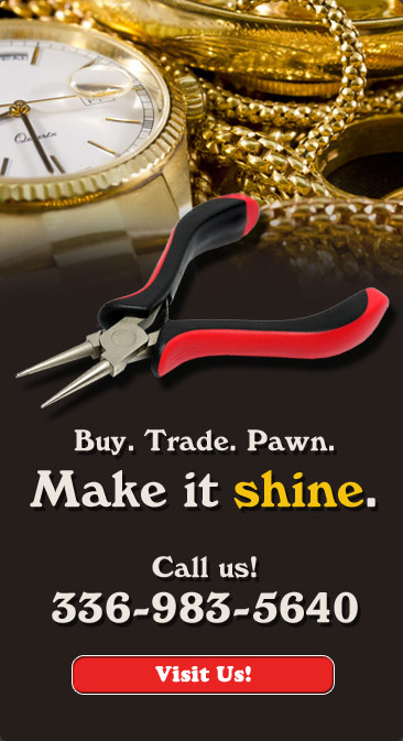 Buy. Trade. Pawn. Make it shine. Call us! 336-983-5640. Visit Us.